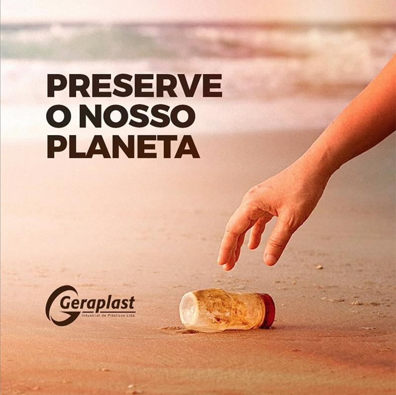 Preserve o Nosso Planeta - Geraplast - Industrial de Plásticos